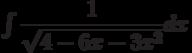 \int\dfrac{1}{\sqrt{4-6x-3x^{2}}} dx
