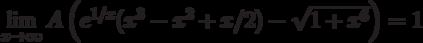 $$\lim\limits_{x\to\infty}{A\left(e^{1/x}(x^3-x^2+x/2) - \sqrt{1+x^6}\right)} = 1 $$