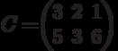 C=$$\begin{pmatrix}3&2&1\\5&3&6\end{pmatrix}$$