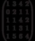 $$\begin{pmatrix}1&3&4&2\\0&2&1&1\\1&1&4&2\\1&1&3&1\\1&5&6&4\end{pmatrix}$$