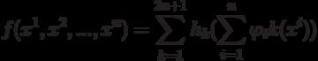 f(x^1,x^2,...,x^n)=\sum_{k=1}^{2n+1}h_k(\sum_{i=1}^n \varphi_i k(x^i))