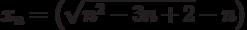x_n=\left(\sqrt{n^2-3n+2}-n\right)