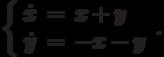 \left\{\begin{array}{ccl}  \dot{x} &=&x+y \\  \dot{y} &=&-x-y\end{array}\right..