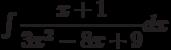 \int \dfrac{x+1}{3x^2-8x+9} dx