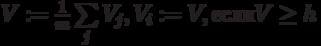 V:= \frac {1}{m} \sum \limits_j{V_j}, V_i:=V, если V \ge h