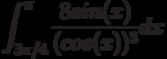 \int^\pi_{3\pi/4}\frac{8sin(x)}{(cos(x))^3}dx