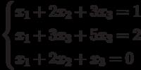 $$ \begin{cases}x_1+2x_2+3x_3=1\\x_1+3x_3+5x_3=2\\x_1+2x_2+x_3=0\end{cases} $$