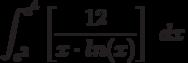 \int ^{e^4}_{e^2}\left[\frac{12}{x \cdot ln(x)}\right]\ dx