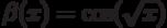 \beta(x)=\cos (\sqrt x)