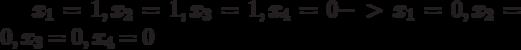 x_1=1, x_2=1, x_3=1, x_4=0  ->  x_1=0, x_2=0, x_3=0, x_4=0