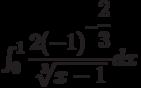 \int_{0}^{1} \dfrac{2(-1)^{-\dfrac{2}{3}}}{\sqrt[3]{x-1}} dx