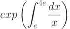 exp \left(\int^{4e}_{e}\frac{dx}{x}\right)