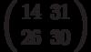 \left(\begin{array}{ll}14 & 31 \\ 26 & 30 \end{array}\right)
