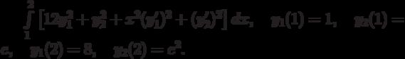 \int\limits_1^2\left[12y_1^2+y_2^2+x^2(y_1')^2+(y_2')^2\right]dx, \quad y_1(1)=1, \quad y_2(1)=e, \quad y_1(2)=8, \quad y_2(2)=e^2.