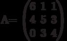A=        \begin{pmatrix}        6 & 1 & 1 \\        4 & 5 & 3 \\        0 & 3 & 4        \end{pmatrix}