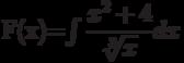 F(x)=\int \dfrac{x^2+4}{\sqrt[3]{x}}  dx