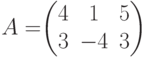 A=$$\begin{pmatrix}4&1&5\\3&-4&3\end{pmatrix}$$