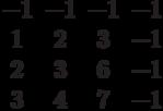 $$\begin{matrix}-1&-1&-1&-1\\1&2&3&-1\\2&3&6&-1\\3&4&7&-1\end{matrix}$$