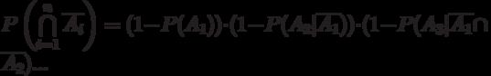 P\left(\bigcap\limits_{i=1}^n \overline{A_i}\right )=(1-P(A_1))\cdot(1- P(A_2|\overline{A_1}))\cdot (1-P(A_3|\overline{A_1}\cap \overline{A_2})...