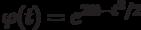 \varphi(t)=e^{2it-t^2/2}
