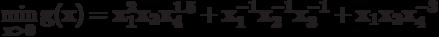 \bf {\min_{x>0}\limits g(x) = x_{1}^{2}x_{2}x_{4}^{1.5} +x_{1}^{-1}x_{2}^{-1}x_{3}^{-1}+x_{1}x_{2}x_{4}^{-3}}