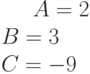 A= 2\\B= 3\\C= -9