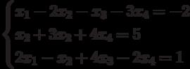 $$ \begin{cases}x_1-2x_2-x_3-3x_4=-2\\x_2+3x_2+4x_4=5\\2x_1-x_2+4x_3-2x_4=1\end{cases} $$