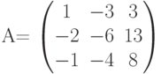 A=          \begin{pmatrix}          1 & -3 & 3 \\          -2 & -6 & 13 \\          -1 & -4 & 8          \end{pmatrix}