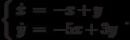 \left\{\begin{array}{ccl}  \dot{x} &=&-x+y \\  \dot{y} &=&-5x+3y\end{array}\right..
