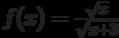 $f(x)=\frac {\sqrt{x}}{\sqrt{x+3}}$