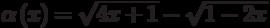 \alpha\left(x\right)=\sqrt{4 x+1}-\sqrt{1-2 x}
