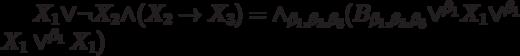 X_1 \vee \neg X_2 \wedge (X_2 \to X_3)= \wedge_{\beta_1, \beta_2, \beta_3}(B_{\beta_1, \beta_2, \beta_3} \vee^{\beta_1}X_1 \vee^{\beta_1}X_1 \vee^{\beta_1}X_1)