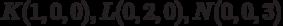 K(1,0,0), L(0,2,0), N(0,0,3)