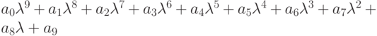 a_0\lambda^9+a_1\lambda^8+a_2\lambda^7+a_3\lambda^6+a_4\lambda^5+a_5\lambda^4+a_6\lambda^3+a_7\lambda^2+a_8\lambda+a_9