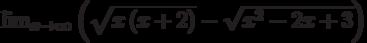 \lim_{x\to\infty}\left(\sqrt{x\left(x+2\right)}-\sqrt{x^2-2x+3}\right)