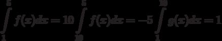 \int\limits^{5}_{1}f(x)dx=10\\\int\limits^{5}_{10}f(x)dx=-5\\\int\limits^{10}_{1}g(x)dx=1