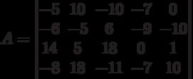 A = \begin{vmatrix} -5&10&-10&-7&0\\-6&-5&6&-9&-10\\14&5&18&0&1\\-8&18&-11&-7&10\end{vmatrix}