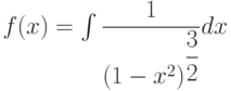 f(x) =\int \dfrac{1}{\left(1-x^2 \right)^{\dfrac{3}{2}}} dx