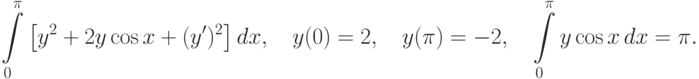 \int\limits_0^\pi\left[y^2+2y\cos{x}+(y')^2\right]dx, \quad y(0)=2, \quad y(\pi)=-2, \quad \int\limits_0^\pi y\cos{x}\,dx=\pi.
