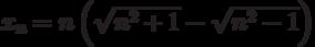 x_n=n\left(\sqrt{n^2+1}-\sqrt{n^2-1}\right)