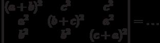 \begin{vmatrix}          (a+b)^2 & c^2 & c^2 \\          a^2 & (b+c)^2 & a^2 \\          b^2 & b^2 & (c+a)^2          \end{vmatrix}          = \ldots