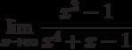 \lim\limits_{x\rightarrow\infty}\cfrac{x^3-1}{x^4+x-1}