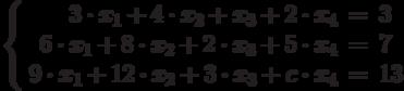$$\left\{  \begin{array}{rcl}  3\cdot x_{1} + 4\cdot x_{2} + x_{3} + 2\cdot x_{4}& = & 3 \\  6\cdot x_{1} + 8\cdot x_{2} + 2\cdot x_{3} + 5\cdot x_{4}& = & 7 \\9\cdot x_{1} + 12\cdot x_{2} + 3\cdot x_{3} + c\cdot x_{4}& = & 13 \\  \end{array}   \right$$