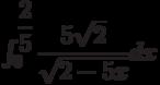 \int_{0}^{\dfrac{2}{5}} \dfrac{5\sqrt{2}}{\sqrt{2-5x}} dx
