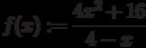 f(x):=\frac{4x^2+16}{4-x}