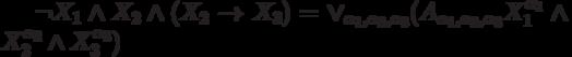 \neg X_1 \wedge X_2 \wedge (X_2 \to X_3)= \vee_{\alpha_1, \alpha_2, \alpha_3}(A_{\alpha_1, \alpha_2, \alpha_3}X_1^{\alpha_1}\wedge X_2^{\alpha_2} \wedge X_3^{\alpha_3})