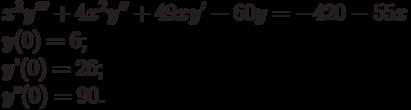 x^3y'''+4x^2y''+49xy'-60y=-420-55x\\    y(0)=6;\\    y'(0)=26;\\    y''(0)=90.