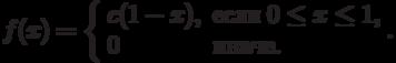 f(x)=\left\{\begin{array}{ll}c(1-x), & \text{если}\;0\le x\le1,\\ 0 & \text{иначе}.\end{array}\raght.