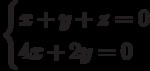 \begin{cases}x+y+z=0 \\4x+2y=0\end{cases}