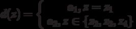 d(z)=\left\{ \begin {array}{1} a_1,z=z_1\\a_2, z \in \{z_2,z_3,z_4\}\end{array} \right.